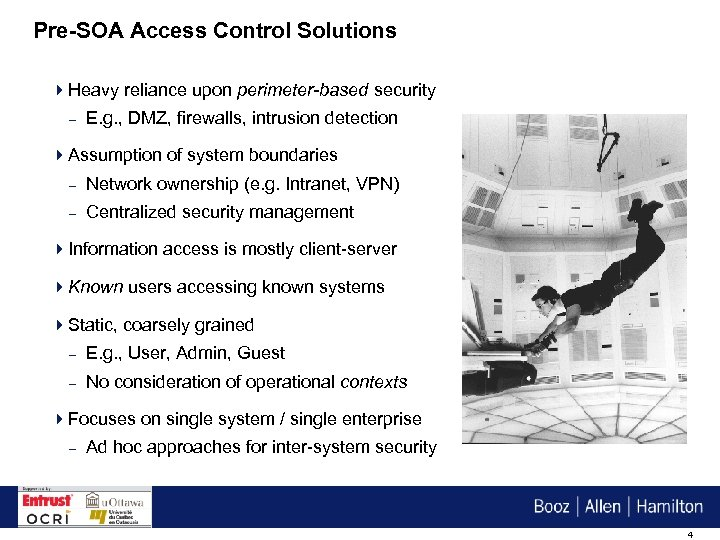 Pre-SOA Access Control Solutions 4 Heavy reliance upon perimeter-based security – E. g. ,