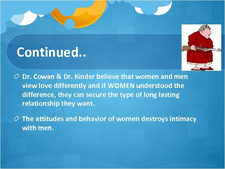 Continued. . Dr. Cowan & Dr. Kinder believe that women and men view love