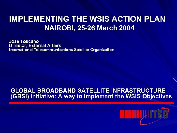 IMPLEMENTING THE WSIS ACTION PLAN NAIROBI, 25 -26 March 2004 Jose Toscano Director, External