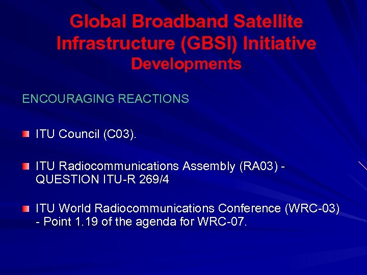 Global Broadband Satellite Infrastructure (GBSI) Initiative Developments ENCOURAGING REACTIONS ITU Council (C 03). ITU