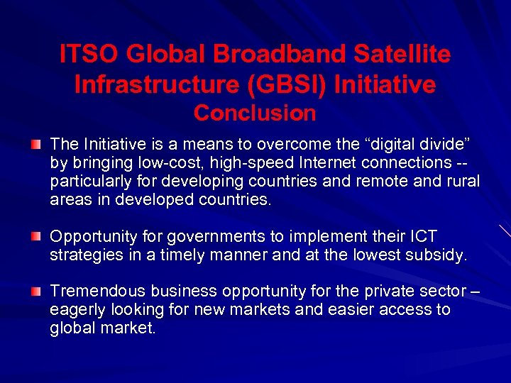 ITSO Global Broadband Satellite Infrastructure (GBSI) Initiative Conclusion The Initiative is a means to