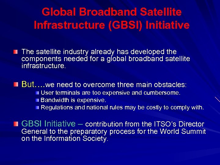 Global Broadband Satellite Infrastructure (GBSI) Initiative The satellite industry already has developed the components