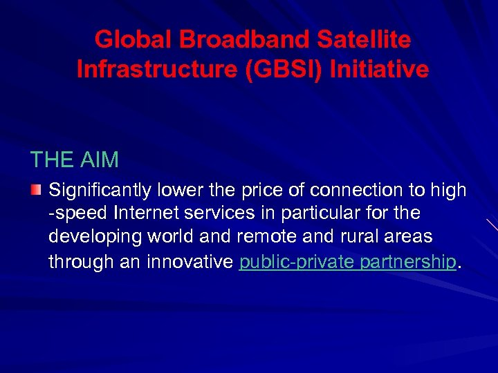 Global Broadband Satellite Infrastructure (GBSI) Initiative THE AIM Significantly lower the price of connection
