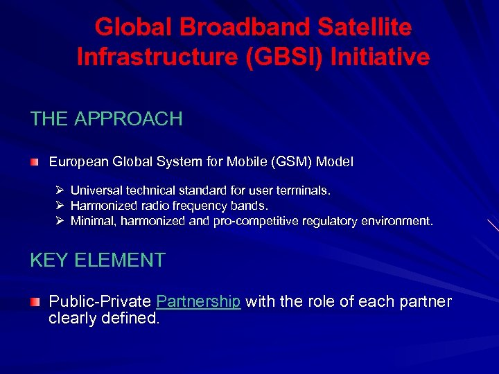 Global Broadband Satellite Infrastructure (GBSI) Initiative THE APPROACH European Global System for Mobile (GSM)