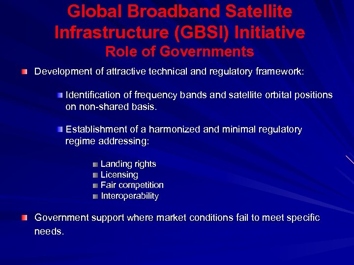 Global Broadband Satellite Infrastructure (GBSI) Initiative Role of Governments Development of attractive technical and
