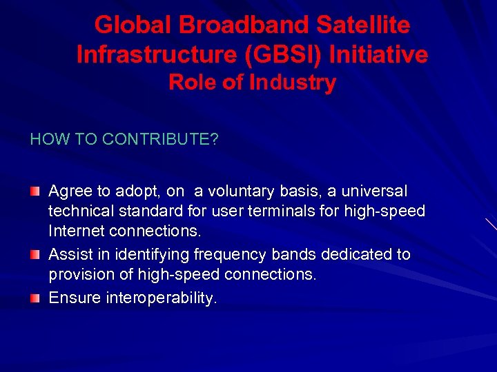 Global Broadband Satellite Infrastructure (GBSI) Initiative Role of Industry HOW TO CONTRIBUTE? Agree to
