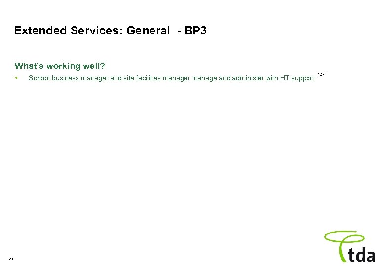 Extended Services: General - BP 3 What's working well? • 29 School business manager
