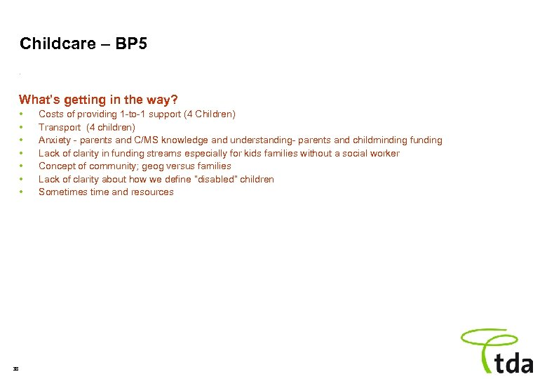 Childcare – BP 5. What's getting in the way? • • 38 Costs of