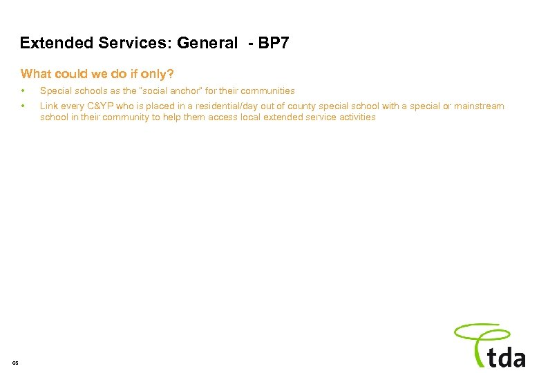 Extended Services: General - BP 7 What could we do if only? • •