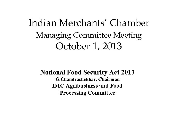 Indian Merchants' Chamber Managing Committee Meeting October 1, 2013 National Food Security Act 2013