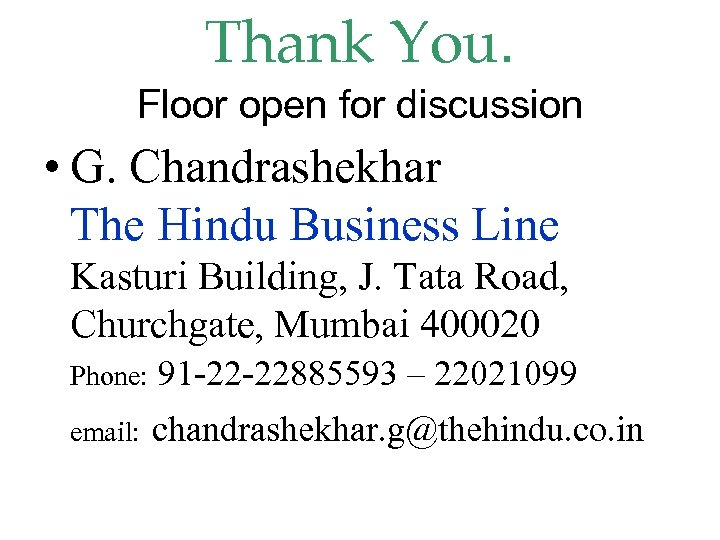 Thank You. Floor open for discussion • G. Chandrashekhar The Hindu Business Line Kasturi