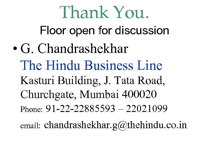 Thank You. Floor open for discussion • G. Chandrashekhar The Hindu Business Line Kasturi