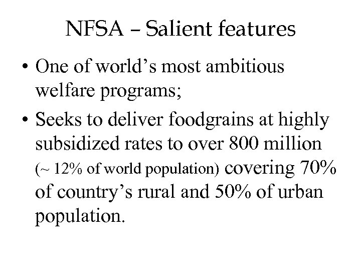 NFSA – Salient features • One of world's most ambitious welfare programs; • Seeks