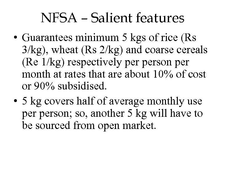 NFSA – Salient features • Guarantees minimum 5 kgs of rice (Rs 3/kg), wheat