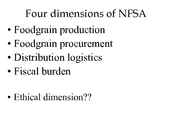 Four dimensions of NFSA • Foodgrain production • Foodgrain procurement • Distribution logistics •
