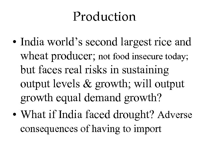 Production • India world's second largest rice and wheat producer; not food insecure today;