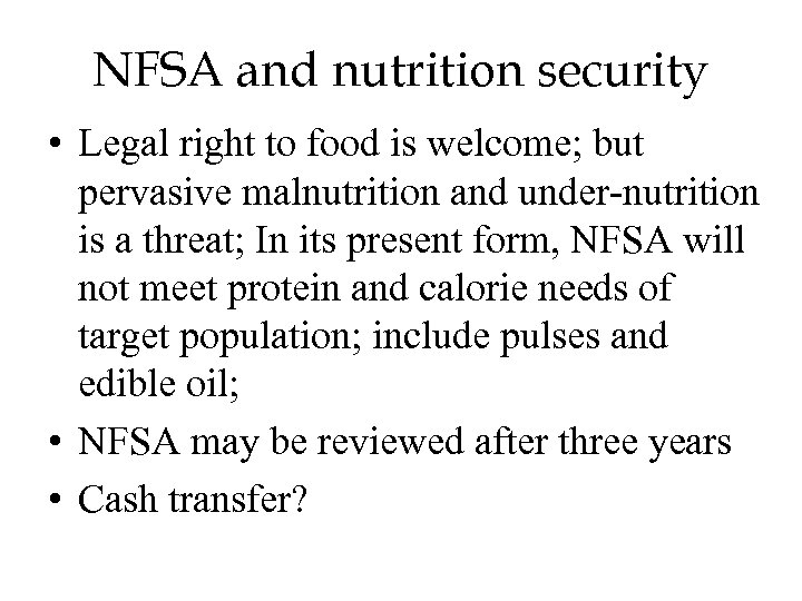 NFSA and nutrition security • Legal right to food is welcome; but pervasive malnutrition