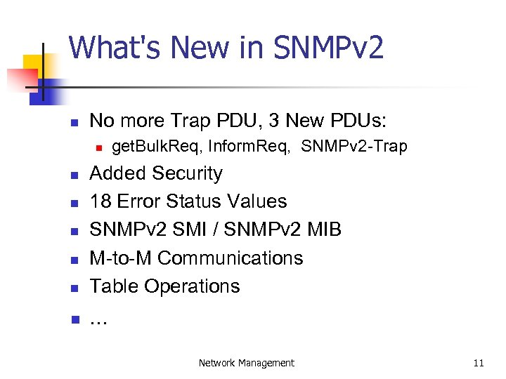 What's New in SNMPv 2 n No more Trap PDU, 3 New PDUs: n