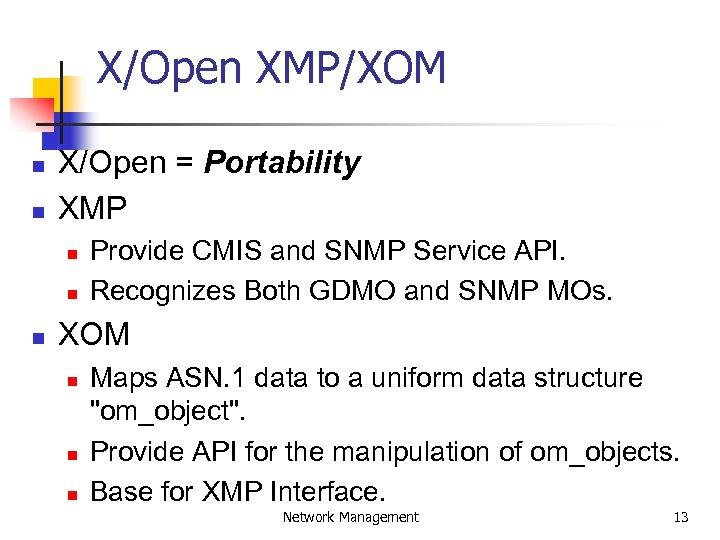X/Open XMP/XOM n n X/Open = Portability XMP n n n Provide CMIS and