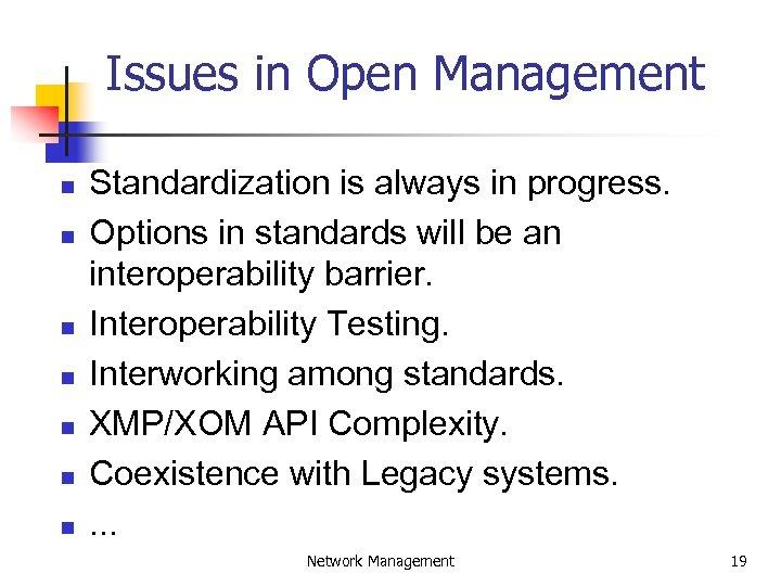 Issues in Open Management n n n n Standardization is always in progress. Options