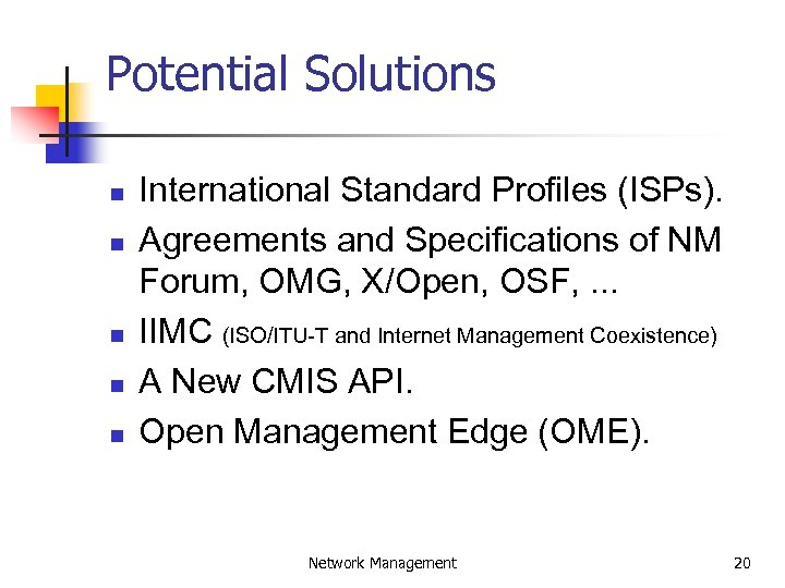 Potential Solutions n n n International Standard Profiles (ISPs). Agreements and Specifications of NM