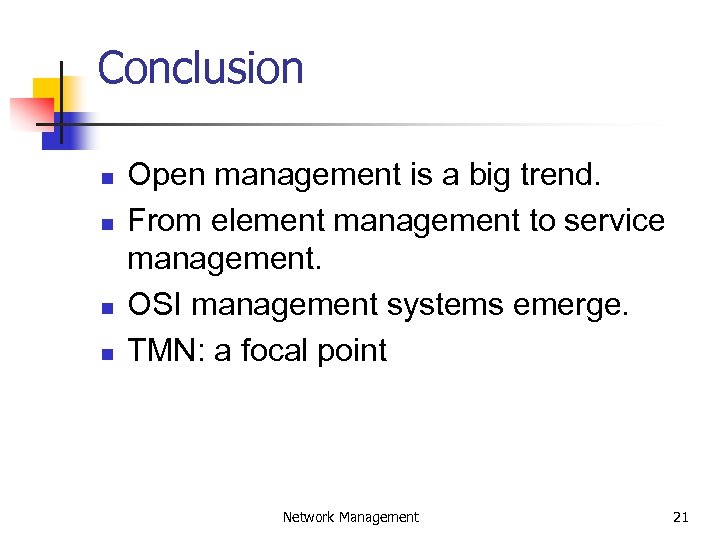 Conclusion n n Open management is a big trend. From element management to service