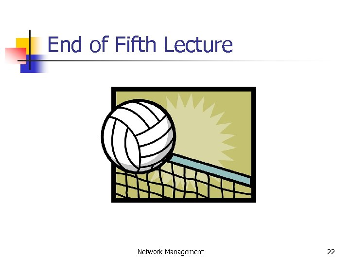 End of Fifth Lecture Network Management 22