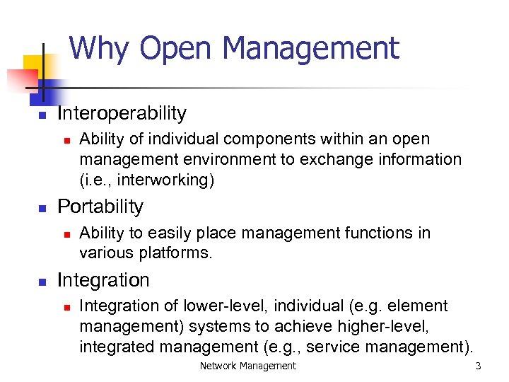 Why Open Management n Interoperability n n Portability n n Ability of individual components