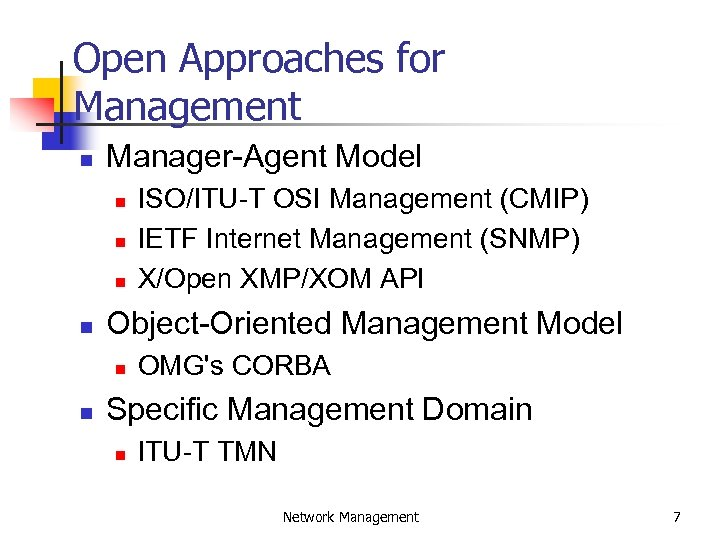 Open Approaches for Management n Manager-Agent Model n n Object-Oriented Management Model n n