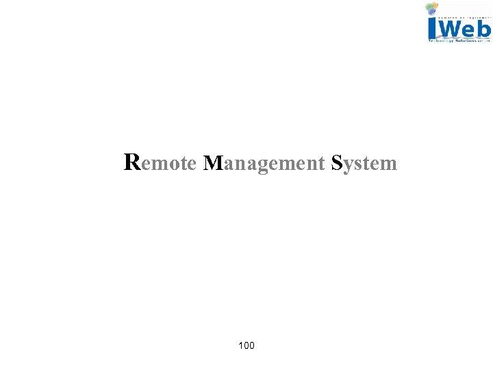Remote Management System 100