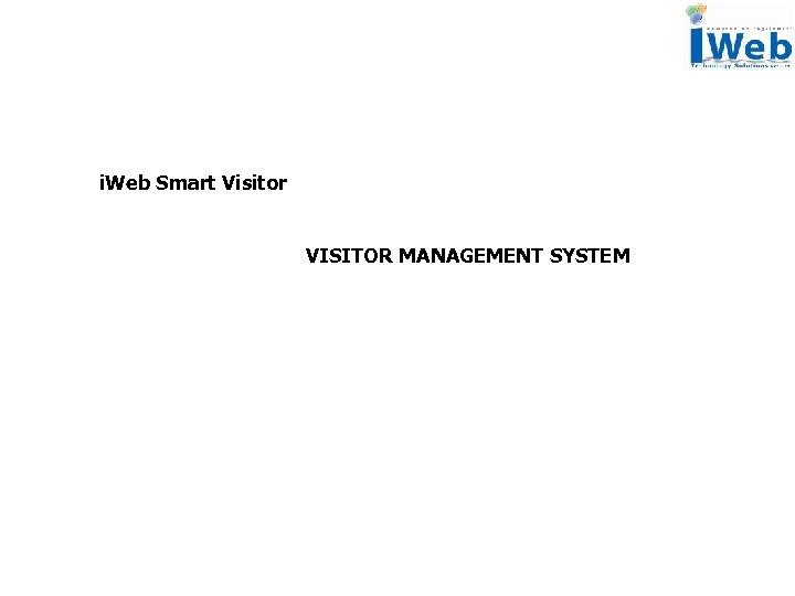 i. Web Smart Visitor VISITOR MANAGEMENT SYSTEM