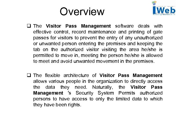 Overview q The Visitor Pass Management software deals with effective control, record maintenance and
