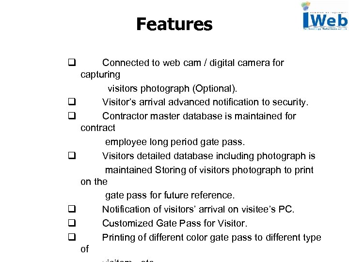 Features q Connected to web cam / digital camera for capturing visitors photograph (Optional).