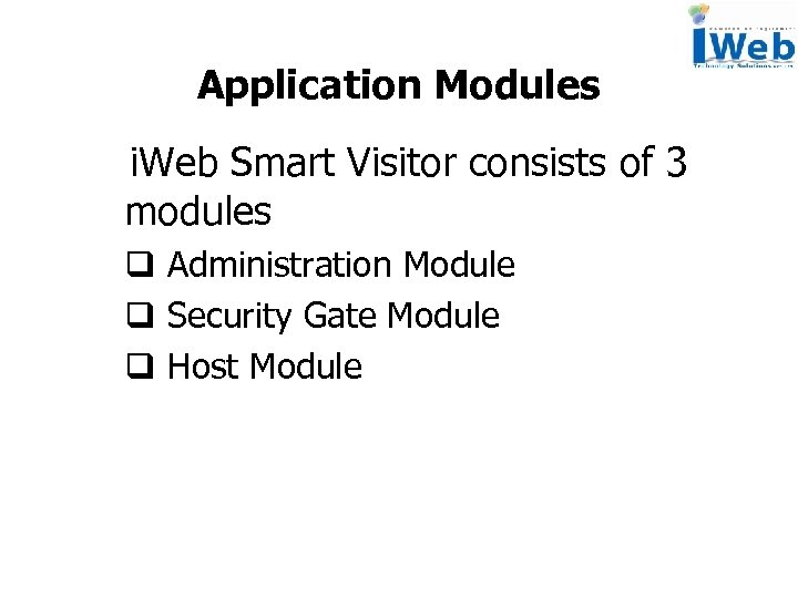 Application Modules i. Web Smart Visitor consists of 3 modules q Administration Module q