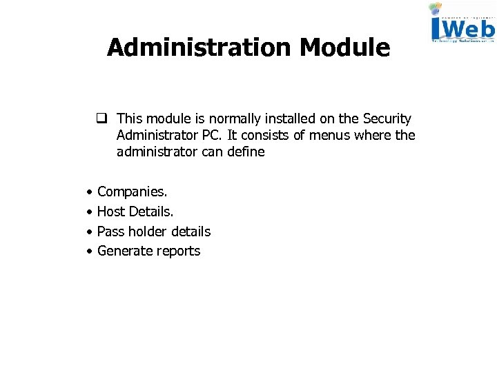 Administration Module q This module is normally installed on the Security Administrator PC. It