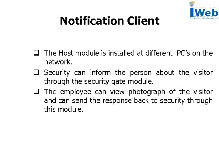 Notification Client q The Host module is installed at different PC's on the network.