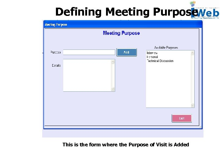 Defining Meeting Purpose This is the form where the Purpose of Visit is Added