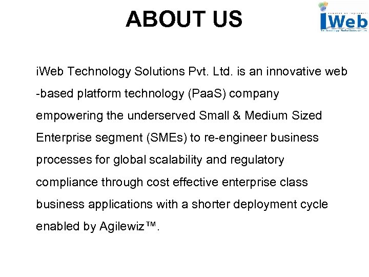 ABOUT US i. Web Technology Solutions Pvt. Ltd. is an innovative web -based platform