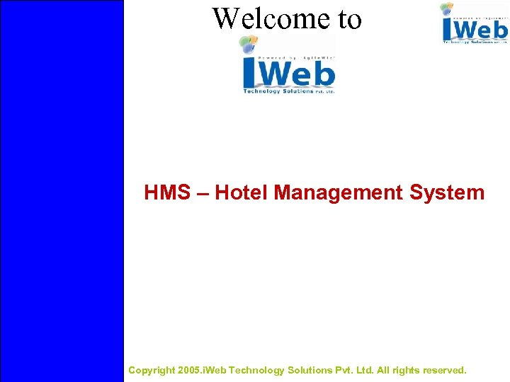 Welcome to HMS – Hotel Management System Copyright 2005. i. Web Technology Solutions Pvt.