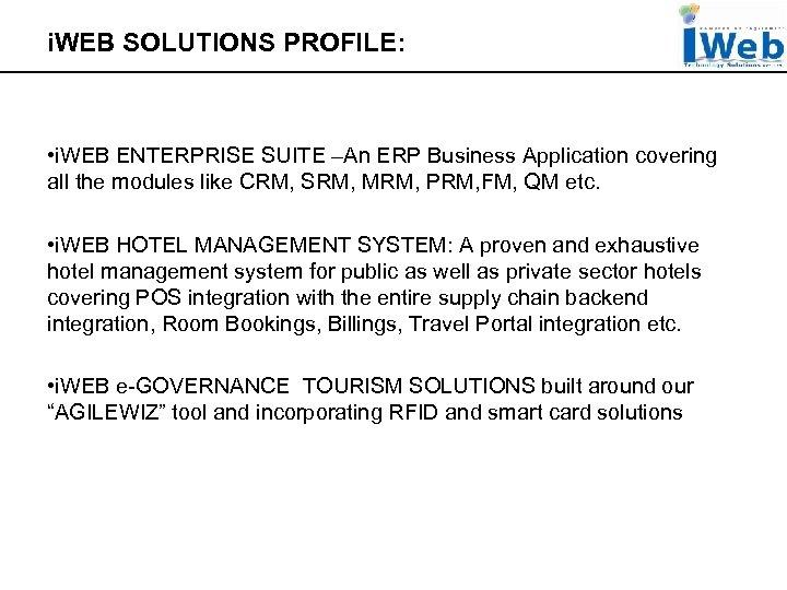 i. WEB SOLUTIONS PROFILE: • i. WEB ENTERPRISE SUITE –An ERP Business Application covering