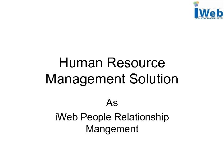 Human Resource Management Solution As i. Web People Relationship Mangement