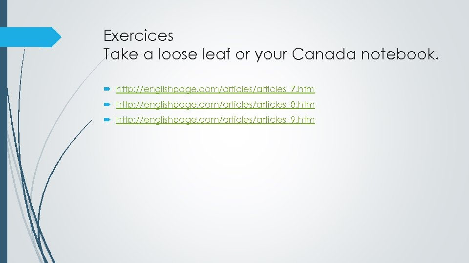 Exercices Take a loose leaf or your Canada notebook. http: //englishpage. com/articles_7. htm http: