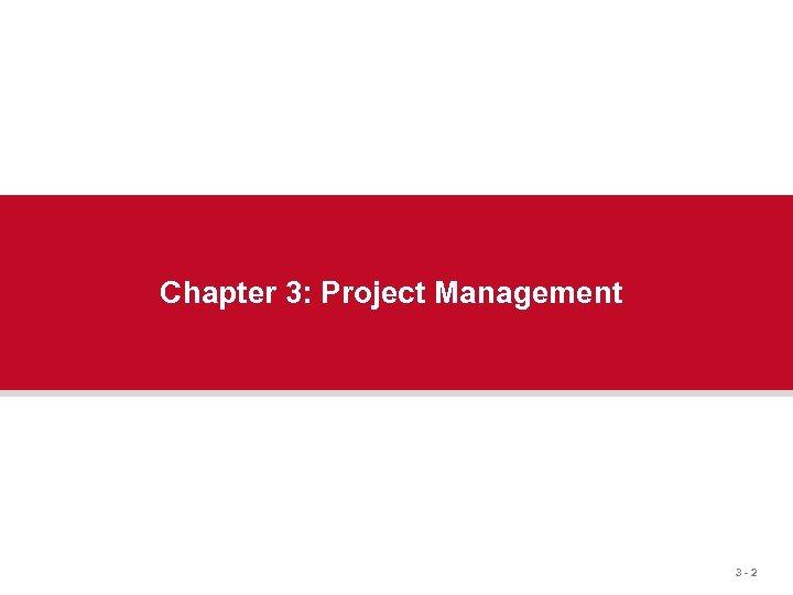 Chapter 3: Project Management 3 -2