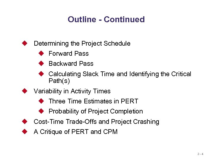 Outline - Continued u Determining the Project Schedule u Forward Pass u Backward Pass