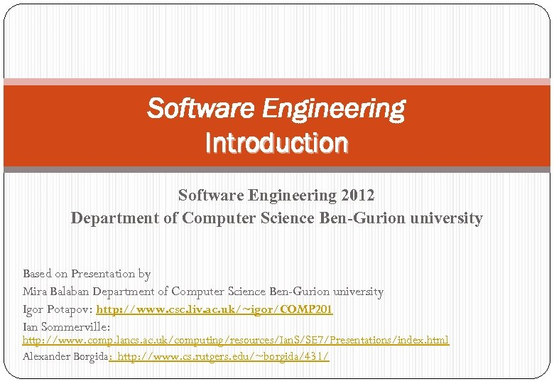 Software Engineering Introduction Software Engineering 2012 Department of Computer Science Ben-Gurion university Based on