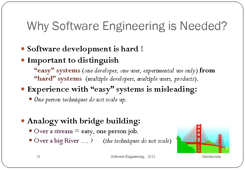 """Why Software Engineering is Needed? Software development is hard ! Important to distinguish """"easy"""""""