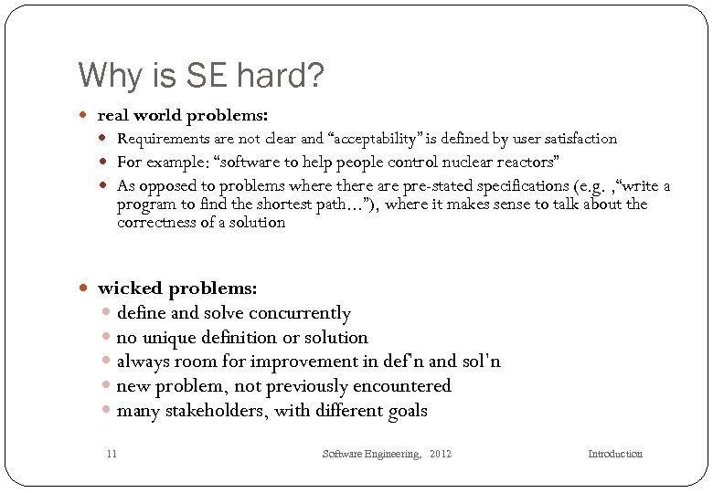 """Why is SE hard? real world problems: Requirements are not clear and """"acceptability"""" is"""