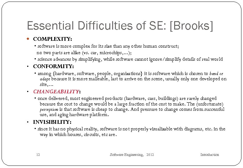 Essential Difficulties of SE: [Brooks] COMPLEXITY: • software is more complex for its size