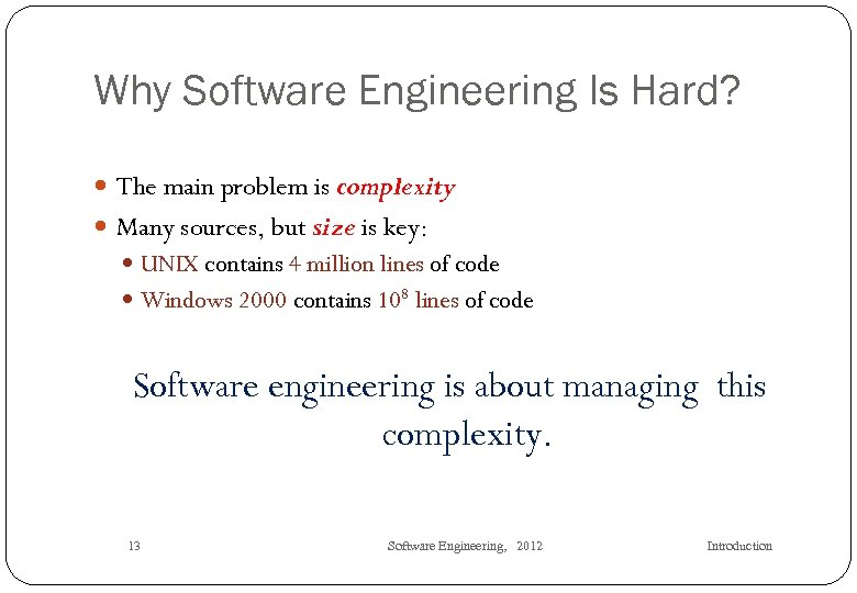 Why Software Engineering Is Hard? The main problem is complexity Many sources, but size