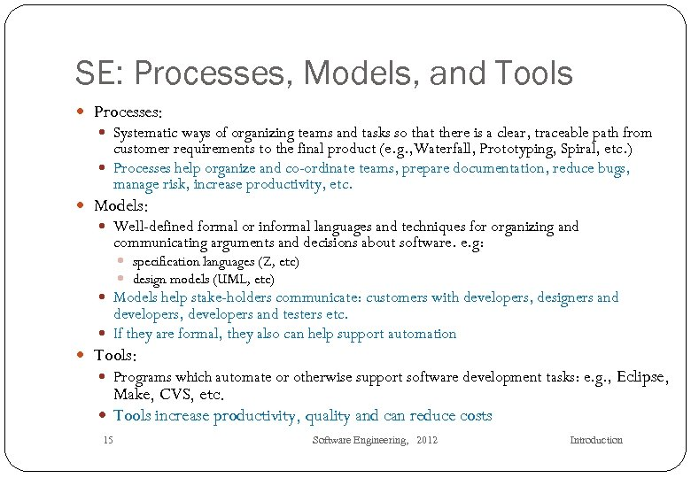 SE: Processes, Models, and Tools Processes: Systematic ways of organizing teams and tasks so
